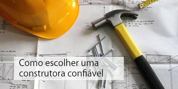 Como escolher uma construtora confiável?